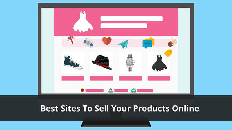 Best Sites To Sell Your Products Online