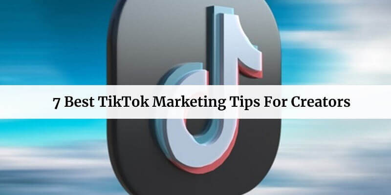 Best TikTok Marketing Tips For Creators